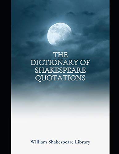 The Dictionary Of Shakespeare Quotations: (Easy To Use)