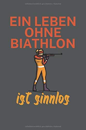 Ein Leben ohne Biathlon ist sinnlos: Biathlonlogbuch/Wettkampflogbuch für Biathlon- oder Zweifach-Kampf-Sportler. 120 Seiten mit Seitenzahlen. Zum ... Rundenzeiten, Punkte und vieles mehr.