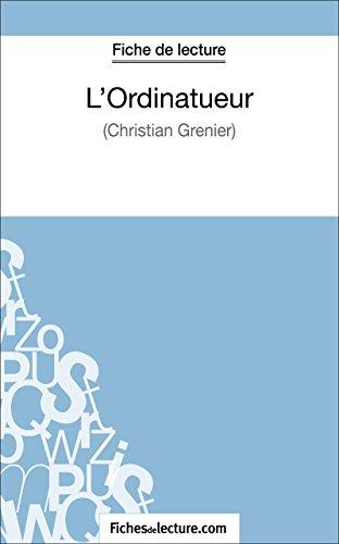 L'Ordinatueur de Christian Grenier (Fiche de lecture): Analyse complète de l'oeuvre (FICHES DE LECTURE) (French Edition)