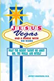 Jesus, Vegas, and a Horse with No Name: What the Desert Taught Me about God, the World, and Myself