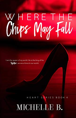 Where The Chips May Fall (Heart Series Book 4) by [Michelle B.]