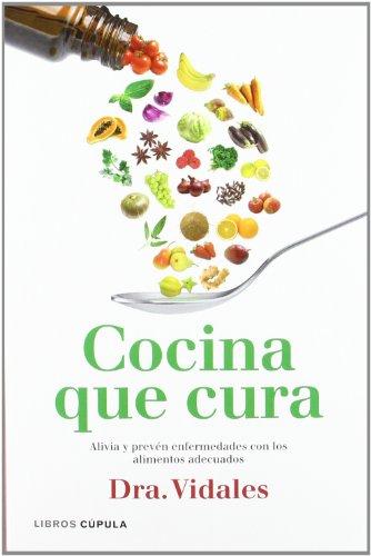 Cocina que cura: Alivia y prevén enfermedades con los alimentos adecuados (Salud (libros Cupula))