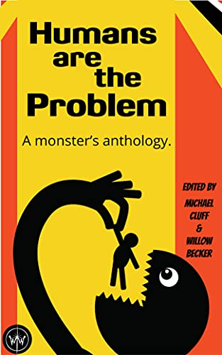 Humans Are The Problem: A Monster's Anthology