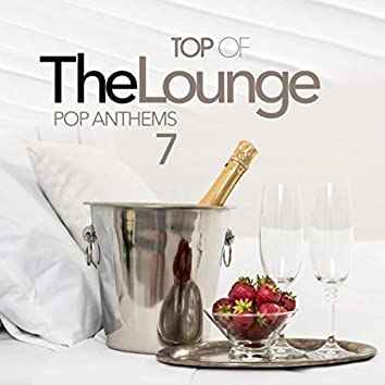 Top Of The Lounge - Pop Anthems 7