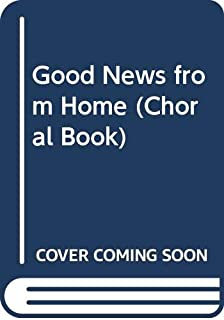 Good News from Home (Choral Book)