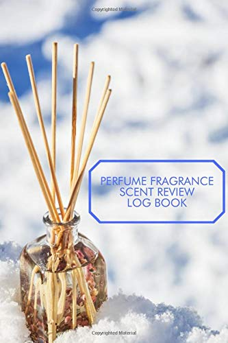Perfume Fragrance Scent Review Log Book: Fragrance Review Workbook, Concentrated Perfume Oils, Fragrant Aromatherapy, Signature Scents, Cologne, Black ... (Perfumes and Fragrance Oils, Band 39)