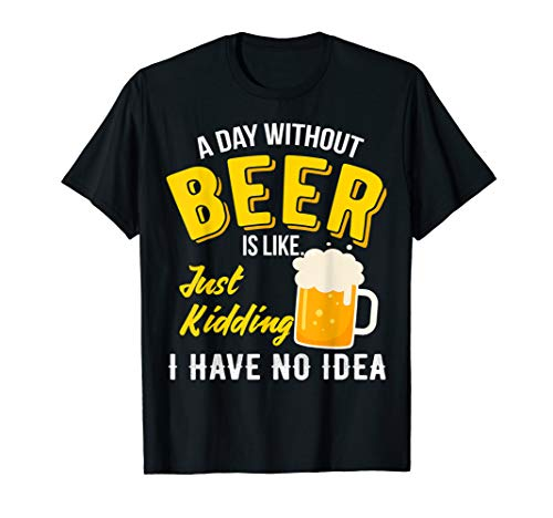 A Day Without Beer Is Like | Funny Party Beer Lover Gift T-Shirt