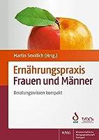 Ernaehrungspraxis Frauen und Maenner: Beratungswissen kompakt