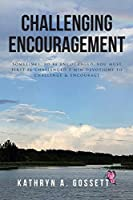 Challenging Encouragement: Sometimes, to be encouraged, you must first be challenged: 5-min devotions to challenge and encourage
