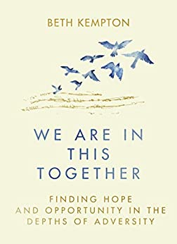 We Are In This Together: Finding hope and opportunity in the depths of adversity by [Beth Kempton]