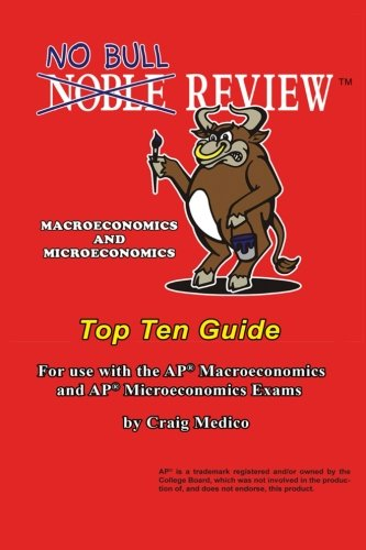 No Bull Review - Macroeconomics and Microeconomics Top Ten Guide: For use with the AP Macroeconomics and AP Microeconomi