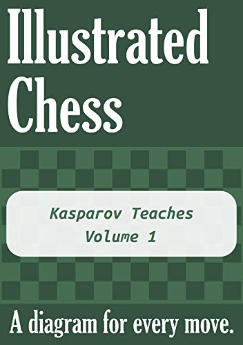 Kasparov Teaches - Volume 1: Illustrated Chess - A diagram for every move. (English Edition)