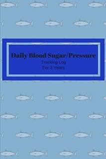 Daily Blood Sugar/Pressure Tracking Log for 3 Years: Glucose and Pressure testing daily log for 3 years (Health Logs) (Volume 5)