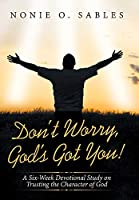 Don't Worry, God's Got You!: A Six-week Devotional Study on Trusting the Character of God