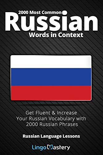 2000 Most Common Russian Words in Context: Get Fluent & Increase Your Russian Vocabulary with 2000 Russian Phrases: 1 (Russian Language Lessons)