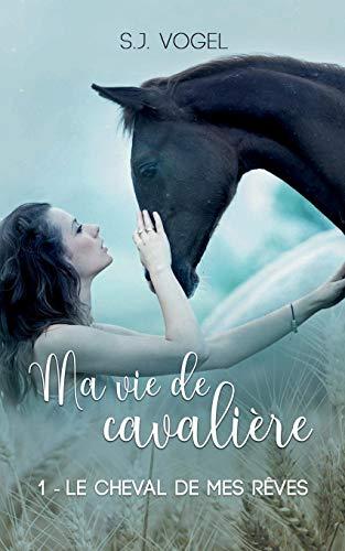 Ma vie de cavalière, Tome 1 : Le cheval de mes rêves