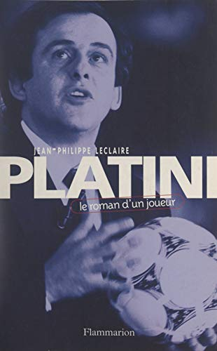 Platini: Le roman d'un joueur par [Jean-Philippe Leclaire]