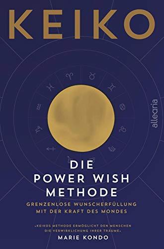 Die POWER WISH Methode: Grenzenlose Wunscherfüllung mit der Kraft des Mondes