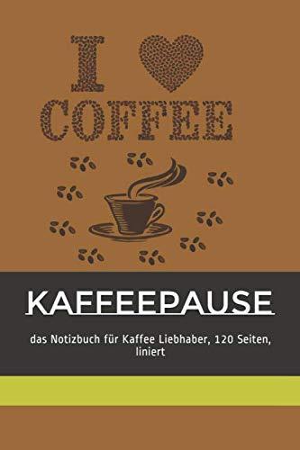 Kaffeepause - das Notizbuch für Kaffee Liebhaber, 120 Seiten, liniert: Ideal für die Arbeit, die Schule oder Zuhause. Ich liebe Kaffee - Cover