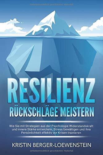 RESILIENZ - Rückschläge meistern: Wie Sie mit Strategien aus der Psychologie Widerstandskraft und innere Stärke entwickeln, Stress bewältigen und Ihre Persönlichkeit effektiv vor Krisen trainieren