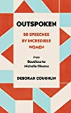 Outspoken. 50 Speeches By Incredible Women: 50 Speeches by Incredible Women from Boudicca to Michelle Obama
