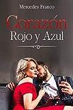 Corazón Rojo y Azul: (Oferta Especial 3 en 1) La Colección Completa de Libros de Novelas Románticas en Español. Una Novela Romántica de Mercedes Franco