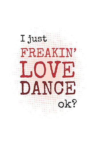 I Just Freakin' Love Dance, Okay?: 2019 Weekly Planner for Dancers and Dance Teachers