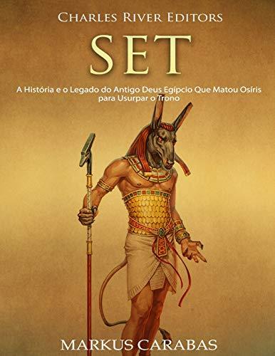 Set: A História e o Legado do Antigo Deus Egípcio Que Matou Osíris para Usurpar o Trono