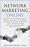 Network Marketing Online: The Only Tested System Able To Recruit 700 People In 9 Months By Doing Multilevel...