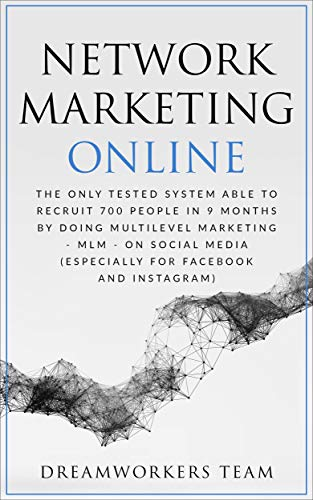 Network Marketing Online: The Only Tested System Able To Recruit 700 People In 9 Months By Doing Multilevel Marketing On Social Media - MLM - On Social ... Facebook And Instagram) (English Edition)