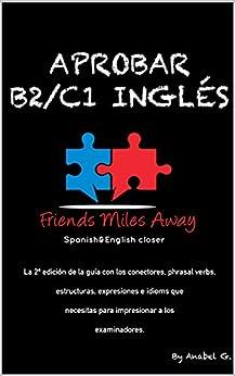Aprobar B2/ C1 inglés: Friends Miles Away (SERIE APROBAR EXÁMENES AVANZADOS DE INGLÉS (WRITING Y SPEAKING)) PDF EPUB Gratis descargar completo