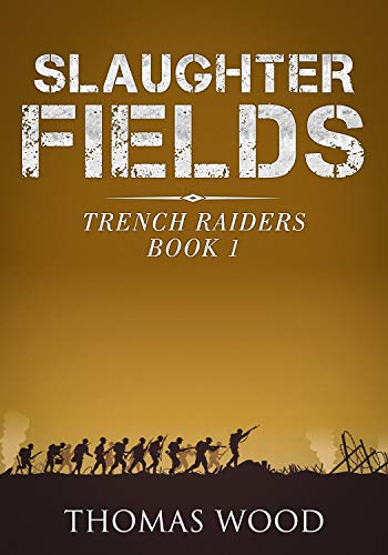 Slaughter Fields: Gripping World War One Action Fiction (Trench Raiders Book 1) by [Thomas Wood]
