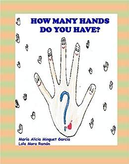 How many hands do you have ? (English Edition) de [MARÍA  ALICIA MINGUET  GARCÍA, LOLA MORA  RAMÓN]