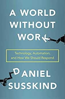 A World Without Work: Technology, Automation, and How We Should Respond by [Daniel Susskind]