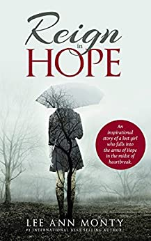 Reign In Hope: An inspirational story of a lost girl who falls into the arms of Hope in the midst of heartbreak. by [Lee Ann  Monty]