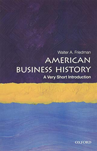 Compare Textbook Prices for American Business History: A Very Short Introduction Very Short Introductions Illustrated Edition ISBN 9780190622473 by Friedman, Walter A.