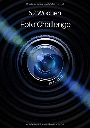 52 Wochen Foto Challenge: Fotografie Ideen und Foto Aufgaben fürs ganze Jahr • Zum Ausprobieren, Üben und Festhalten von Foto Techniken und Effekten