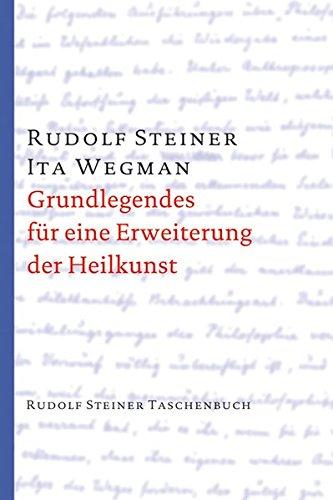 Grundlegendes für eine Erweiterung der Heilkunst nach geisteswissenschaftlichen Erkenntnissen (Rudolf Steiner Taschenbücher aus dem Gesamtwerk)