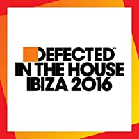 Defected In The House Ibiza 2016 by Various Artists