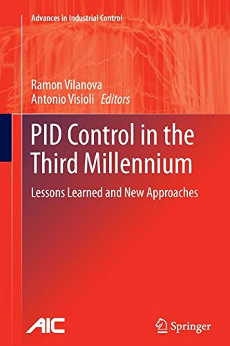 PID Control in the Third Millennium: Lessons Learned and New Approaches (Advances in Industrial Cont
