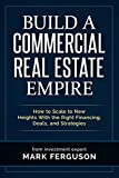 Build a Commercial Real Estate Empire: How to Scale to New Heights With the Right Financing, Deals, and Strategies (InvestFourMore Investor Series Book 5)