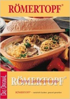 Römertopf - Meine Lieblingsrezepte: Römertopf - natürlich Kochen, gesund genießen. Das Original ( April 2009 )