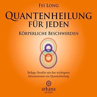 Quantenheilung für Jeden     Körperliche Beschwerden              Autor:                                                                                                                                 Fei Long                               Sprecher:                                                                                                                                 Pat Behrens                      Spieldauer: 1 Std. und 8 Min.     50 Bewertungen     Gesamt 4,5