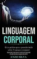 Linguagem Corporal: Guia prático para aprender tudo sobre linguagem corporal (O guia definitivo para ler a mente das pessoas através da comunicação não-verbal)