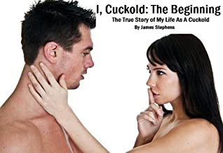 I, Cuckold: The True Story of My Life As A Cuckold Man