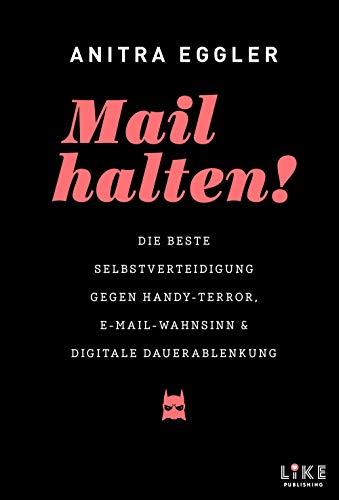 Mail halten! Die beste Selbstverteidigung gegen Handy-Terror, E-Mail-Wahnsinn und digitale Dauerablenkung