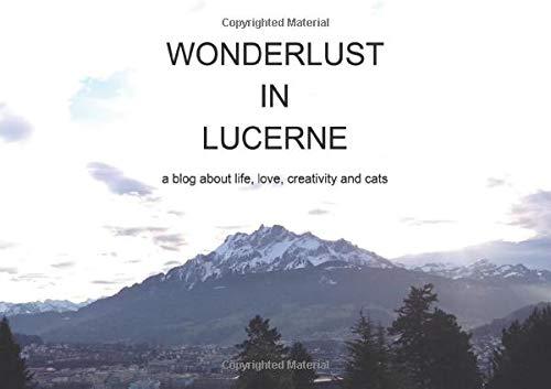 Wonderlust in Lucerne: The weblog Book : Handbag Sized for Pondering on ... - 41Nt1dGA17L. SL500