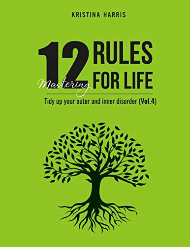 Mastering 12 Rules For Life: Tidy up your outer and inner disorder (Vol.4)