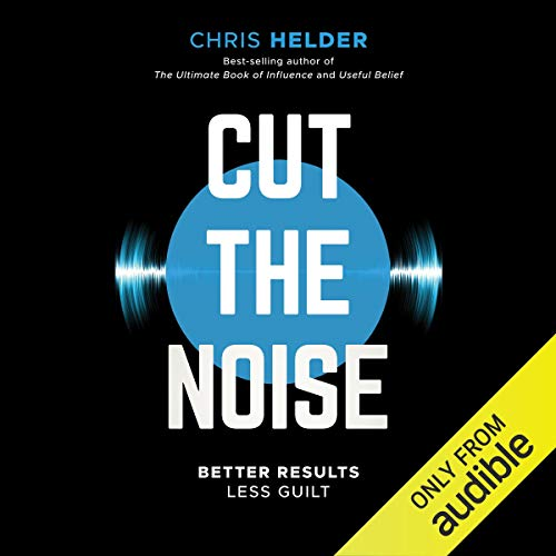 Cut the Noise     Better Results, Less Guilt              By:                                                                                                                                 Chris Helder                               Narrated by:                                                                                                                                 Chris Helder                      Length: 1 hr and 47 mins     1 rating     Overall 5.0