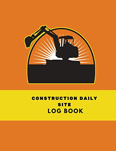 construction daily site log book: construction diary book | construction site board book | job Site Project Management Report | Construction Superintendent Daily Log Book